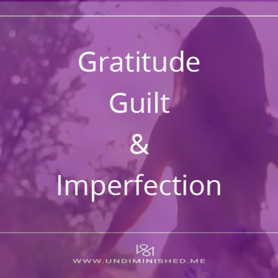 Gratitude, Guilt, and Imperfection: How Elizabeth Gilbert was Big Magic for Me